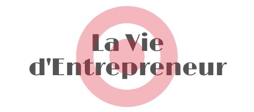 La Vie d'Entrepreneur